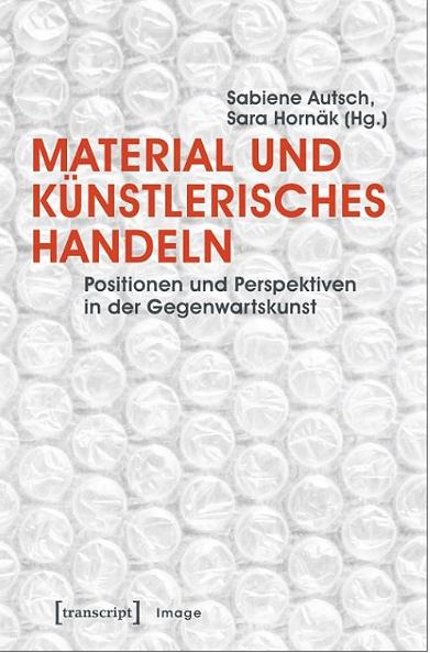 Sara Hornäk - Neuerscheinung: Sabiene Autsch / Sara Hornäk (Hg.): Material und künstlerisches Handeln