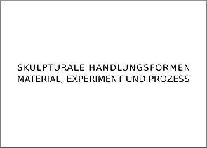 Sara Hornäk - Skulpturale Handlungsformen – Material, Experiment und Prozess